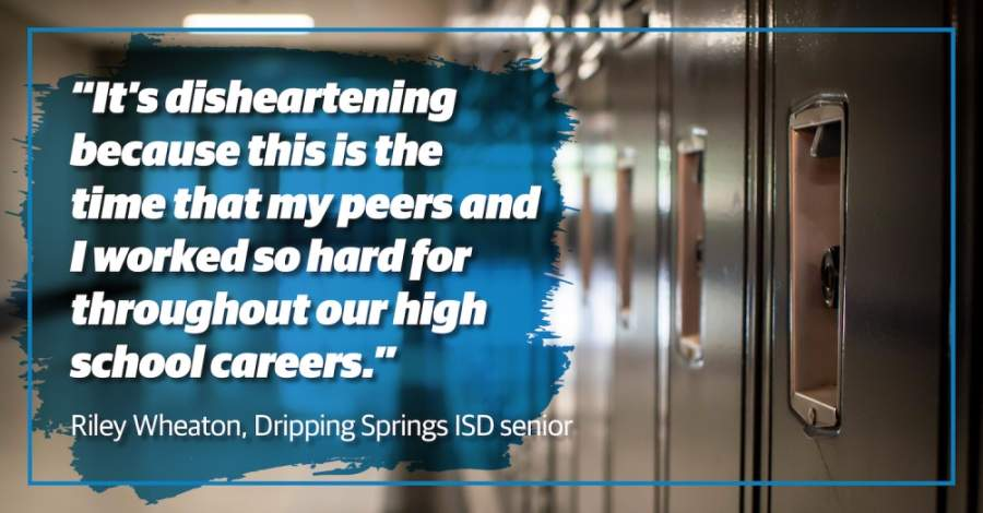 "A photo of a row of locks with a quote superimposed over them. The quote reads: ""It's disheartening because this is the time that my peers and I worked so hard for throughout our high school careers."" - Riley Wheaton, Dripping Springs ISD Senior"