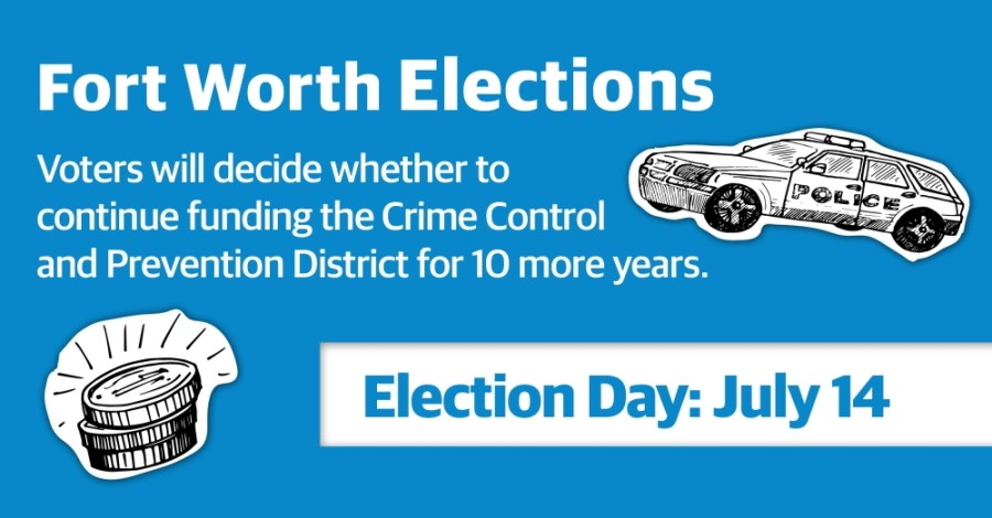 "Voters will decide ""whether the Fort Worth Crime Control and Prevention District should be continued for 10 years and the crime control and prevention sales tax should be continued for 10 years."" (Katherine Borey/Community Impact Newspaper)"