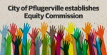 The ordinance defines equity as the economic, political or social access granted to all residents, regardless of their race, ethnicity, religion, gender, sexual orientation, veteran status, disability or other forms of identity. (Miranda Baker/Community Impact Newspaper)