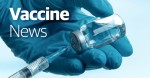 "Photo of a gloved hand holding a vaccine vial with the words ""vaccine news"" superimposed"
